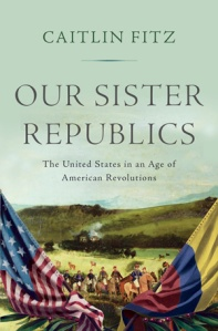 Book cover of Our Sister Republics by Caitlin Fitz.