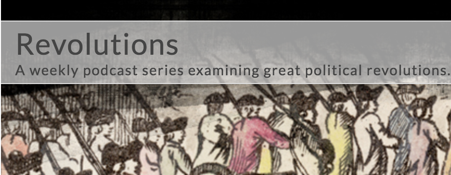 Home page of the Revolutions podcast with caption: a weekly podcast series examining great political revolutions.