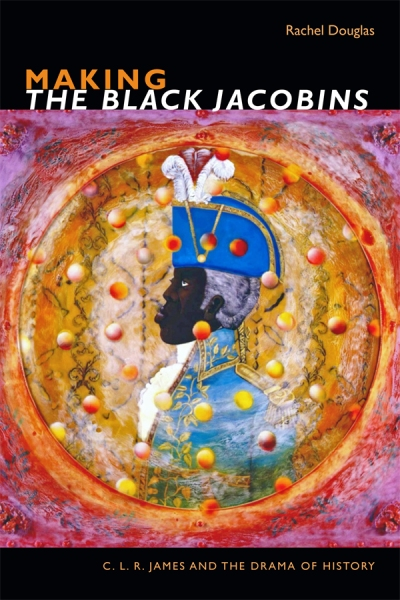 "Cover of Rachel Douglas' book ""Making the Black Jacobins."""