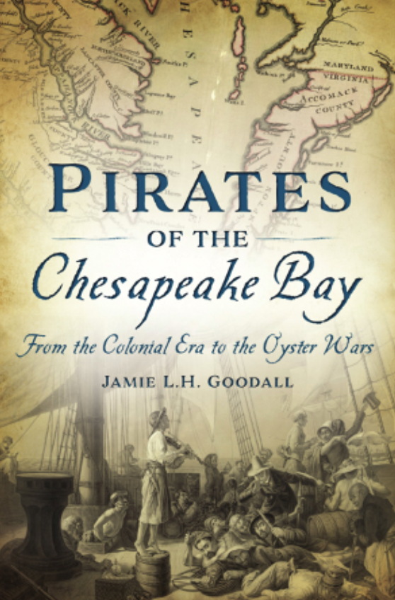 "Cover of Jamie L.H. Goodall's book ""Pirates of the Chesapeake Bay: From the Colonial Era to the Oyster War."""