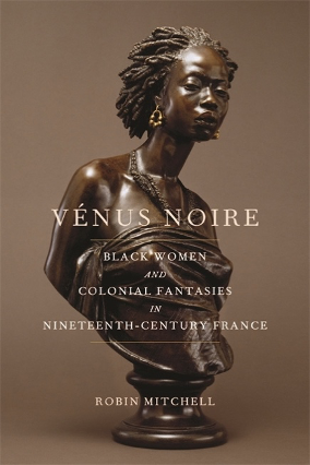 "Cover of Robin Mitchell's book ""Vénus Noire: Black Women and Colonial Fantasies in Nineteenth-Century France."""