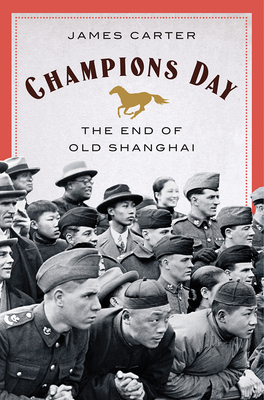 "Cover of James Carter's book ""Champions Day: The End of Old Shanghai"""