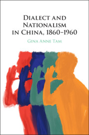 "Cover of Gina Anne Tam's book ""Dialect and Nationalism in China, 1860-1960"""