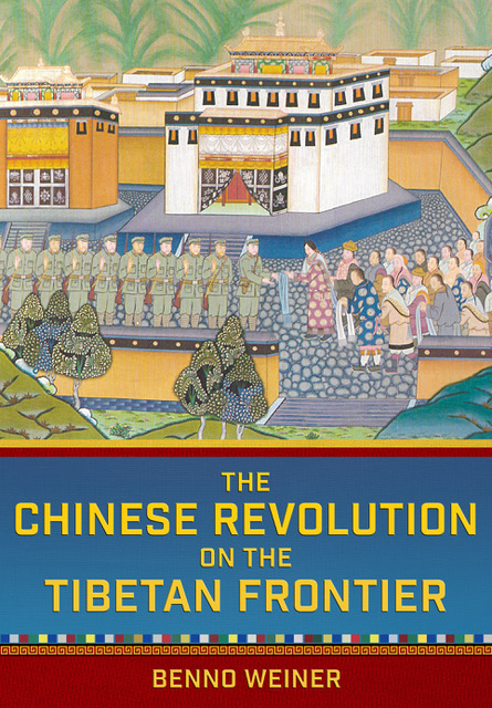 Book cover of The Chinese Revolution on the Tibetan Frontier by Benno Weiner.